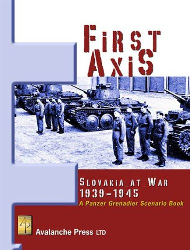 First Axis: Slovakia at War, 1939-1944 (A Panzer Grenadier Scenario Book)